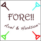 Fore!! Axel and Hudson